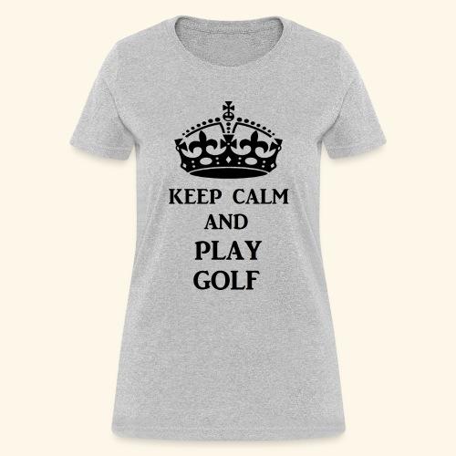 keep calm play golf blk - Women's T-Shirt