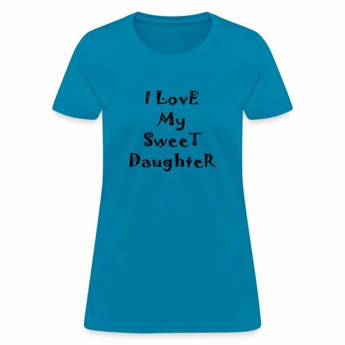 I love my sweet daughter - Women's T-Shirt