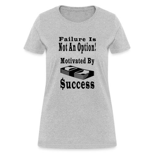 Motivated By Success - Women's T-Shirt