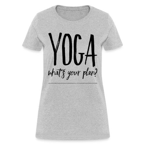 yoga what's your plan - Women's T-Shirt