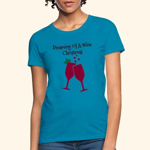 Dreaming Of A wine Christmas Wine Glass Tee - Women's T-Shirt