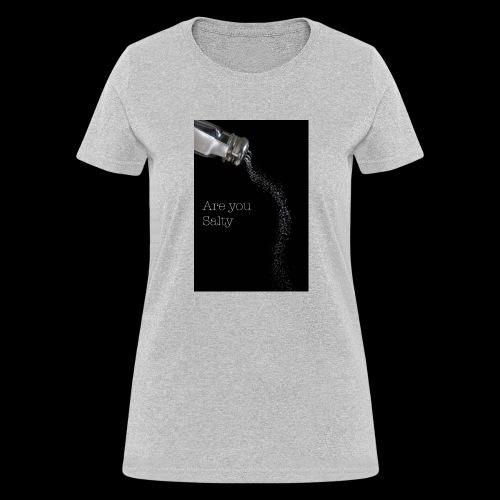 E1EC8123 AF44 4433 A6FE 5DD8FBC5CCFE Are you Salty - Women's T-Shirt