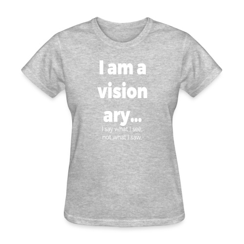 I AM A VISIONARY - Women's T-Shirt