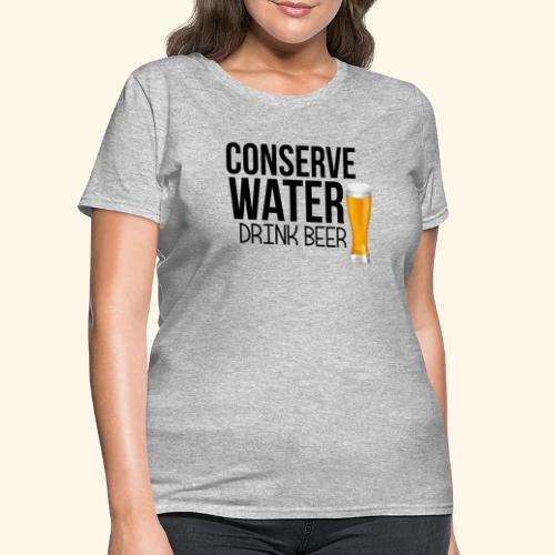CONSERVE WATER DRINK BEER TEE - Women's T-Shirt
