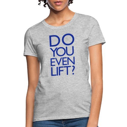Do You Even Lift Gym Motivation - Women's T-Shirt