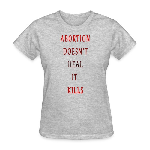 Abortion doesn t heal it kills - Women's T-Shirt