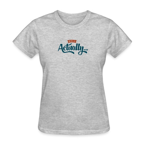 Well Actually... T-Shirt - Women's T-Shirt