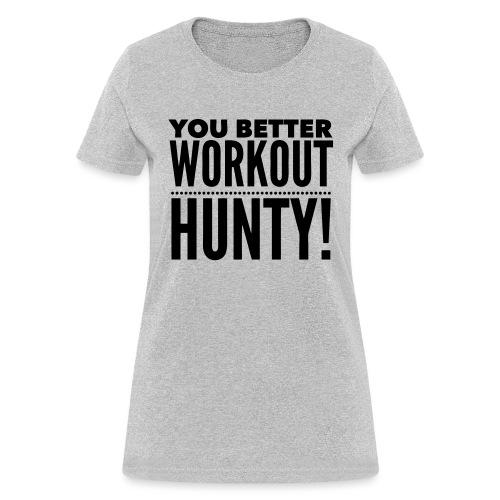 You Better Workout Hunty - Women's T-Shirt