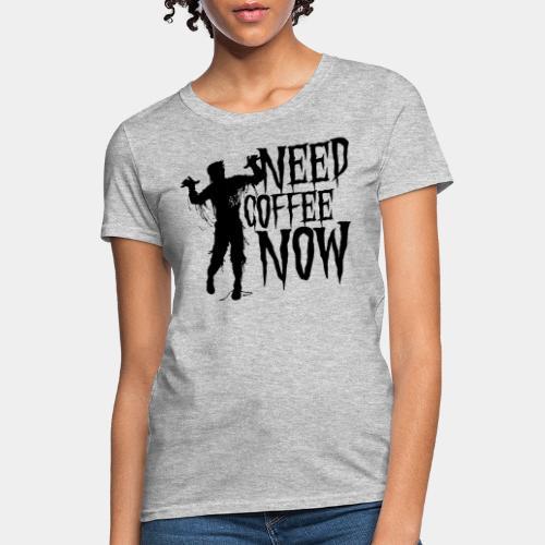 need coffee - Women's T-Shirt