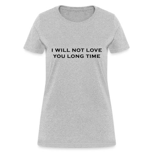 I Will Not Love You Long Time - Women's T-Shirt