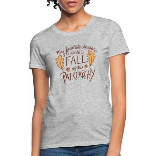 My favorite season is the fall of the patriarchy - Women's T-Shirt