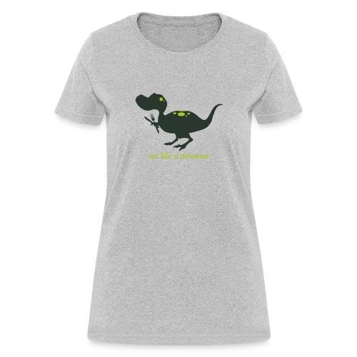 Eat Like A Dinosaur - Women's T-Shirt