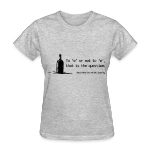 To 'e' or not to 'e': Real Men Drink Whiskey - Women's T-Shirt
