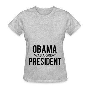 Obama was a great president! - Women's T-Shirt