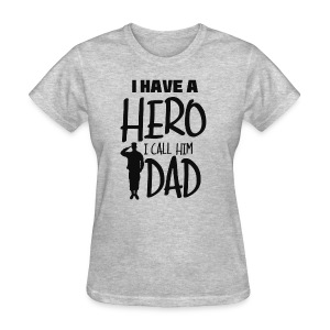 I have a hero. I call him Dad - Women's T-Shirt
