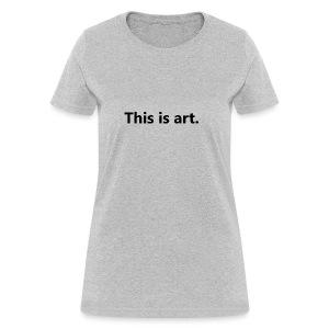 This is art - Women's T-Shirt