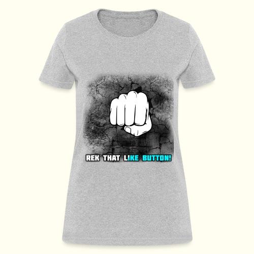 REK THAT LIKE BUTTON! - Women's T-Shirt