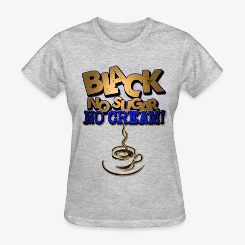 Black no Sugar no Cream - Women's T-Shirt