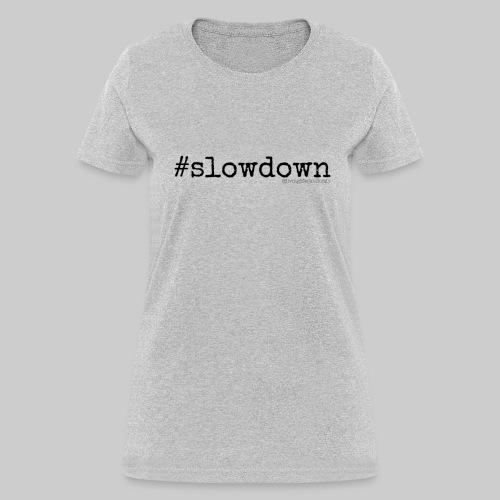 #slowdown - Living Life Randomly - Women's T-Shirt