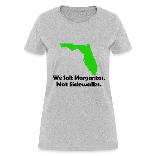 We Salt Margaritas not sidewalks - Women's T-Shirt