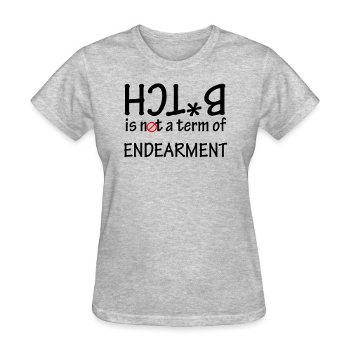 B*tch is not a term of Endearment - Black font - Women's T-Shirt