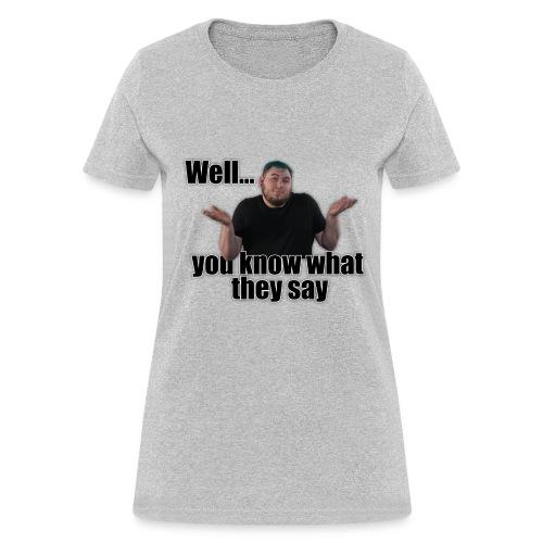 WYKWTS - Women's T-Shirt