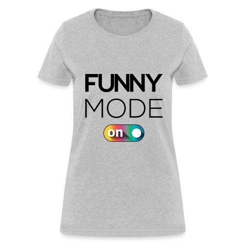 FUNNY MODE ON - Women's T-Shirt