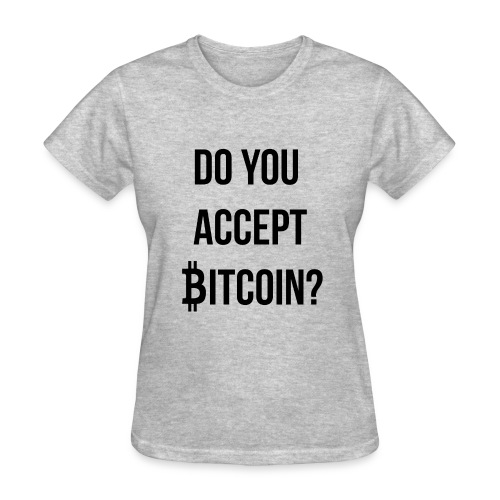 Do You Accept Bitcoin - Women's T-Shirt