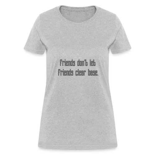 Friends Don't Let Friends Clear Base. - Women's T-Shirt