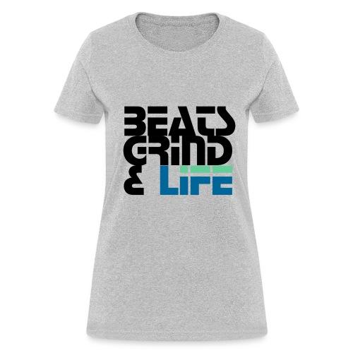 Beats Grind Life Logo 1 Shirt Design - Women's T-Shirt