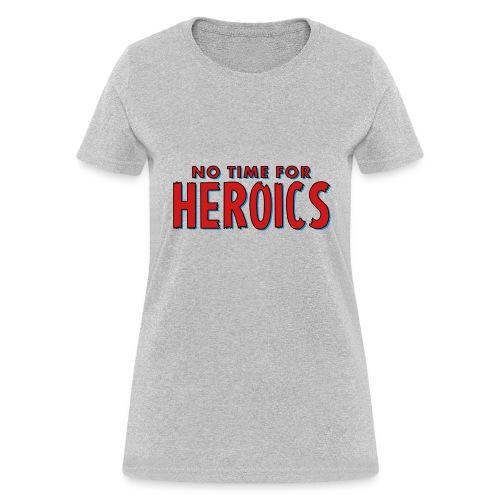 No Time for Heroics Logo - Women's T-Shirt