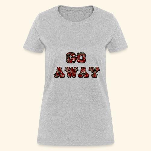 Go Away - Women's T-Shirt