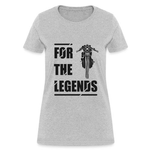 for the legends - Women's T-Shirt