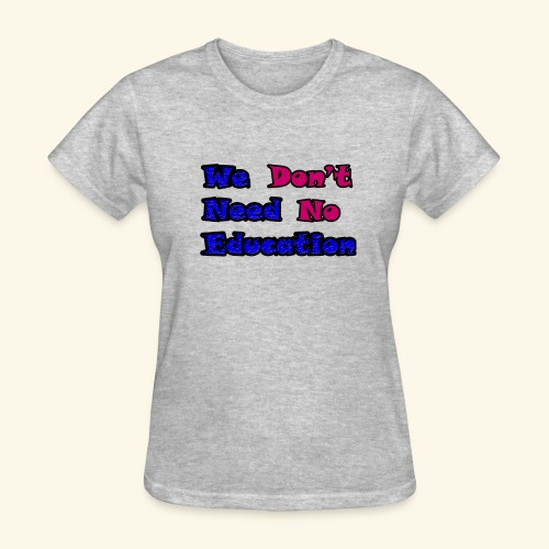 WE DON'T NEED TO EDUCATION back to school - Women's T-Shirt