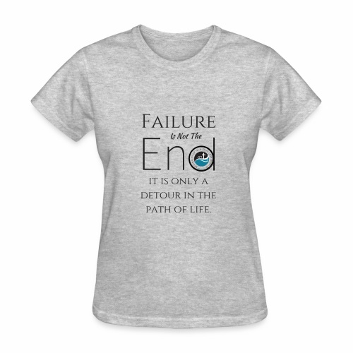 Failure Is Not The End - Women's T-Shirt