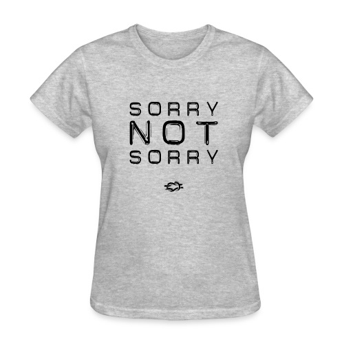 Sorry Not Sorry - Women's T-Shirt