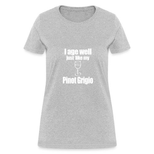 I Age Well Just Like My Pinot Grigio - Women's T-Shirt