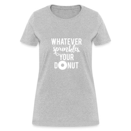 Whatever Sprinkles Your Donut - Women's T-Shirt