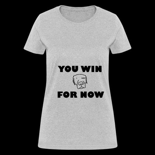 YOU WIN FOR NOW - Men + Womens T-Shirt - Women's T-Shirt