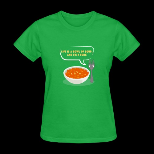 Life is a Bowl of Soup, and I'm a fork | Love Life - Women's T-Shirt