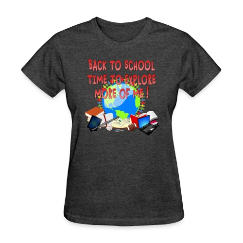 BACK TO SCHOOL, TIME TO EXPLORE MORE OF ME ! - Women's T-Shirt