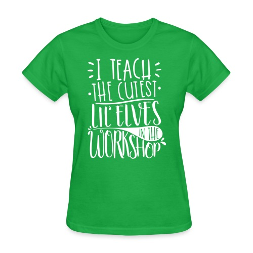 I Teach the Cutest Lil' Elves in the Workshop - Women's T-Shirt