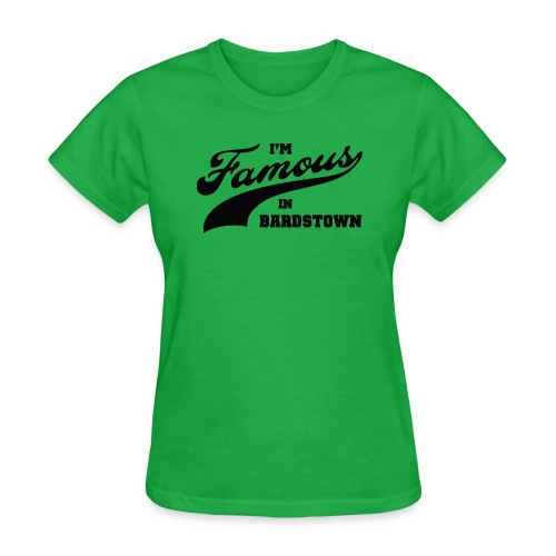 I m Famous in Bardstown Black Lettering - Women's T-Shirt