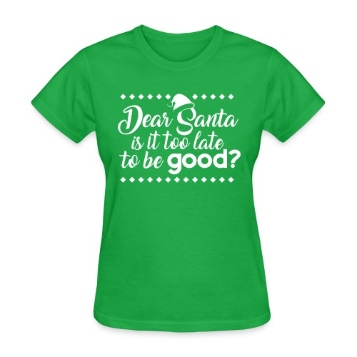 Dear Santa is it too late to be good? - Women's T-Shirt