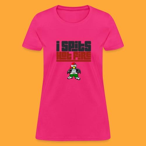 I Spits Hot Fire - Women's T-Shirt