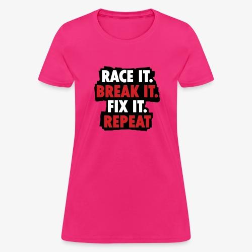 race it break it fix it repeat - Women's T-Shirt