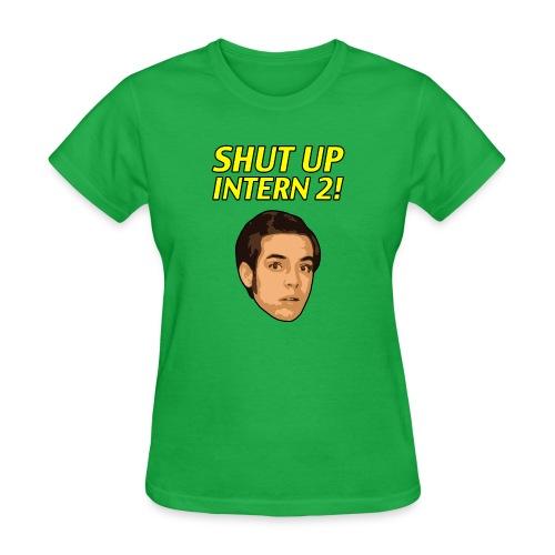 Shut up Intern 2 Face - Women's T-Shirt