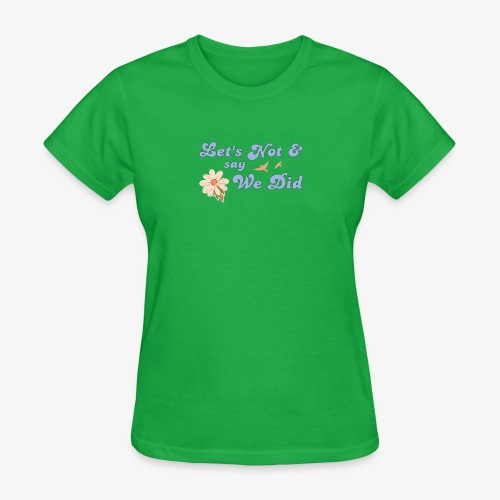 Let's Not and Say We Did - Women's T-Shirt