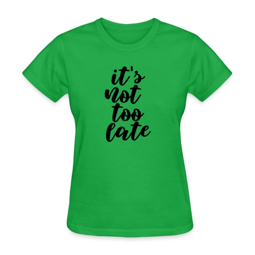 It's Not Too Late - Women's T-Shirt