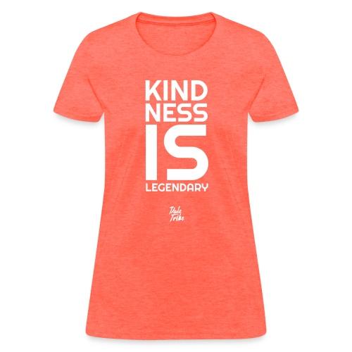 Kindness is Legendary - Women's T-Shirt